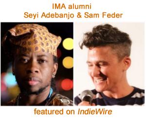 IMA alumni Sam Feder & Seyi Adebanjo in IndieWire